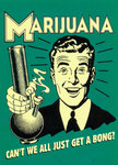 CM518~Can-t-We-Just-Get-A-Bong-Posters.jpg
