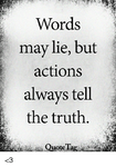 words-may-lie-but-actions-always-tell-the-truth-quote-30914764.png